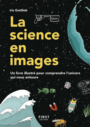 La science en images : un livre illustré pour comprendre l'univers qui nous entoure