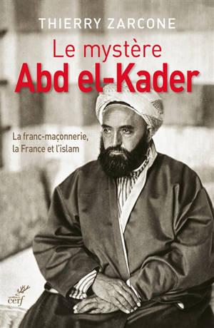 Le mystère Abd el-Kader : la franc-maçonnerie, la France et l'islam
