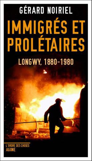 Immigrés et prolétaires : Longwy, 1880-1980