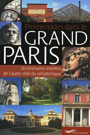 Promenades dans le grand Paris : 20 itinéraires insolites de l'autre côté du périphérique