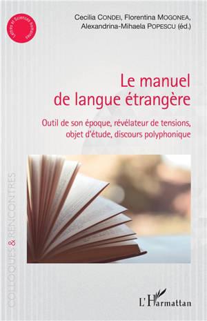 Le manuel de langue étrangère : outil de son époque, révélateur de tensions, objet d'étude, discours polyphonique