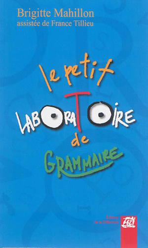 Le petit laboratoire de grammaire : réfléchir sur le fonctionnement de la langue, lire, écrire à l'école primaire