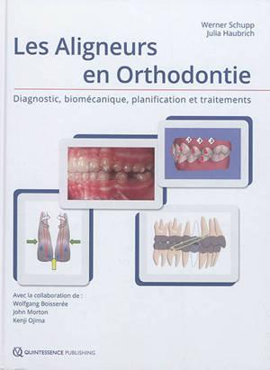 Les aligneurs en orthodontie : diagnostic, biomécanique, planification et traitements