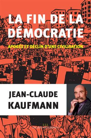 La fin de la démocratie : apogée et déclin d'une civilisation
