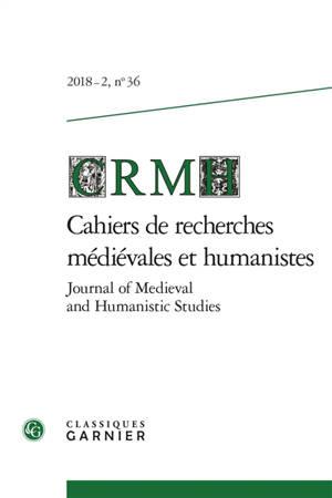 Cahiers de recherches médiévales et humanistes. n° 36
