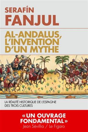 Al- Andalus, l'invention d'un mythe : la réalité historique de l'Espagne des trois cultures