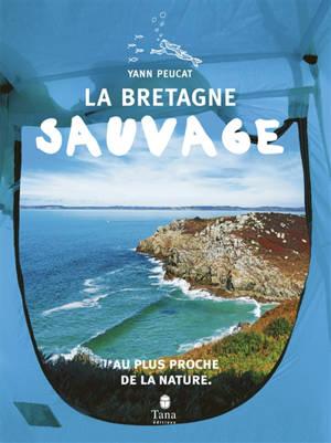 La Bretagne sauvage : au plus proche de la nature