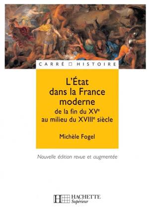 L'Etat dans la France moderne : de la fin du XVe au milieu du XVIIIe siècle