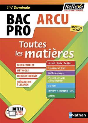 Bac pro ARCU, accueil-relation clients et usagers, 1re, terminale : toutes les matières : le cours complet, exercices corrigés, méthodes