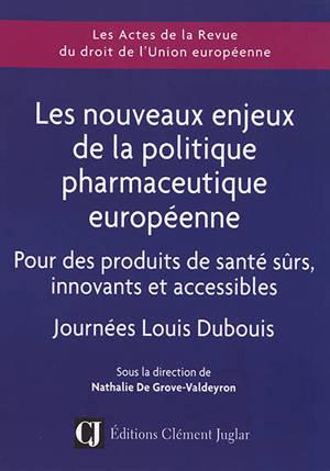 Les nouveaux enjeux de la politique pharmaceutique européenne : pour des produits de santé sûrs, innovants et accessibles