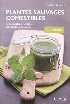 Plantes sauvages comestibles : reconnaître et cuisiner 40 plantes communes : 80 recettes