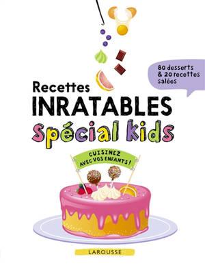Recettes inratables spécial kids : cuisinez avec vos enfants : 80 desserts & 20 recettes salées