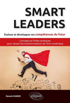 Smart leaders : concepts et fiches pratiques pour réussir les transformations de l'ère numérique