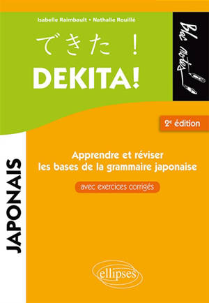 Dekita ! : apprendre et réviser les bases de la grammaire japonaise : avec exercices corrigés