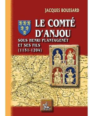 Le comté d'Anjou : sous Henri Plantagenêt et ses fils : 1151-1204