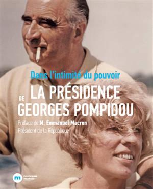 La présidence de Georges Pompidou : dans l'intimité du pouvoir