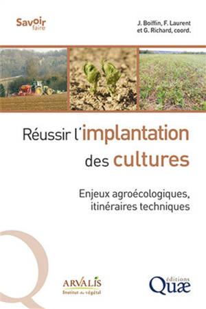 Réussir l'implantation des cultures : enjeux agroécologiques, itinéraires techniques
