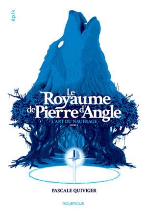 Le royaume de la Pierre d'Angle. Volume 1, L'art du naufrage