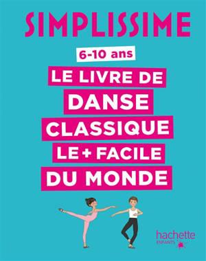 Simplissime : le livre de danse classique le + facile du monde : 6-10 ans