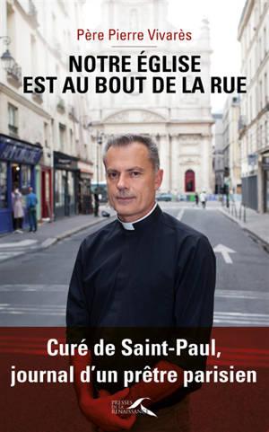 Notre église est celle au bout de la rue : curé de Saint-Paul, journal d'un prêtre parisien