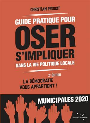 Guide pratique pour oser s'impliquer dans la vie politique locale : la démocratie vous appartient !