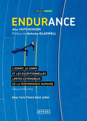 Endurance : l'esprit, le corps et les exceptionnelles limites élastiques de la performance humaine