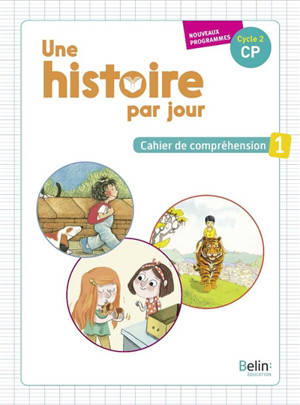 Une histoire par jour, cycle 2, CP : cahier de compréhension : nouveaux programmes. Volume 1
