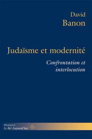 Judaïsme et modernité : confrontation et interlocution
