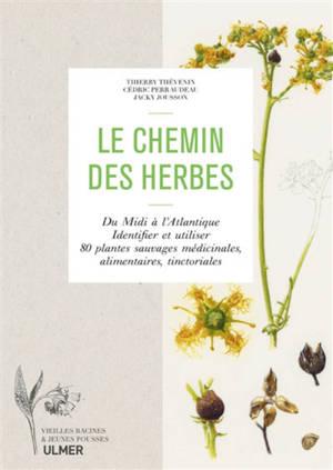 Le chemin des herbes : du Midi à l'Atlantique : identifier et utiliser 80 plantes sauvages médicinales, alimentaires, tinctoriales