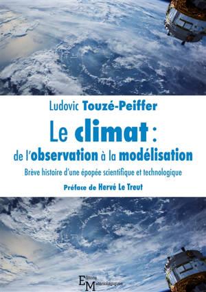 Le climat : de l'observation à la modélisation : brève histoire d'une épopée scientifique et technologique