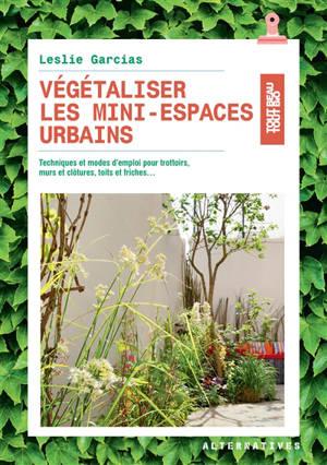 Végétaliser les mini-espaces urbains : techniques et modes d'emploi pour trottoirs, murs et clôtures, toits et friches...