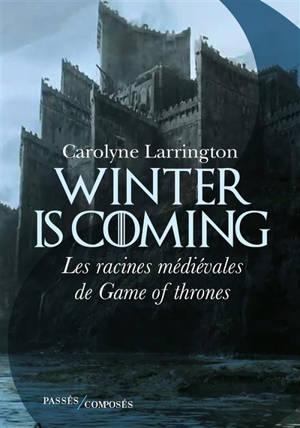 Winter is coming : les racines médiévales de Game of thrones