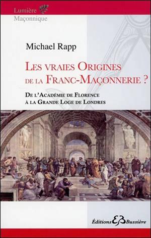 Les vraies origines de la franc-maçonnerie : de l'Académie de Florence à la grande loge de Londres