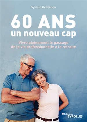 60 ans, un nouveau cap : vivre pleinement le passage de la vie professionnelle à la retraite