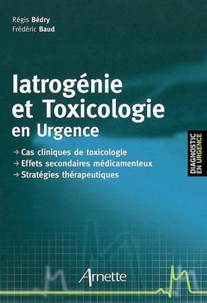 Iatrogénie et toxicologie en urgence : cas cliniques de toxicologie, effets secondaires médicamenteux, stratégies thérapeutiques