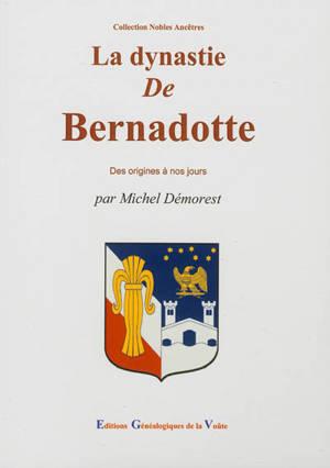 La dynastie de Bernadotte : des origines à nos jours