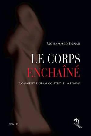 Le corps enchaîné : comment l'islam contrôle la femme