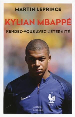 Kylian Mbappé, rendez-vous avec l'éternité : biographie