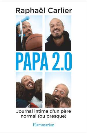 Papa 2.0 : journal intime d'un père normal (ou presque)