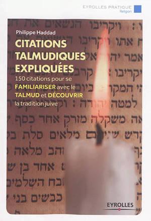 Citations talmudiques expliquées : 150 citations pour se familiariser avec le Talmud et découvrir la tradition juive