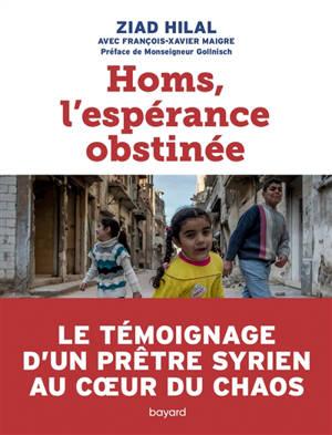Homs, l'espérance obstinée