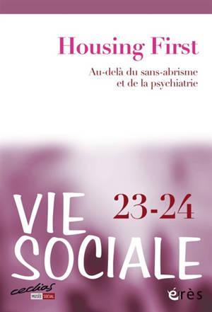 Vie sociale. n° 23-24, Housing first : au-delà du sans-abrisme et de la psychiatrie