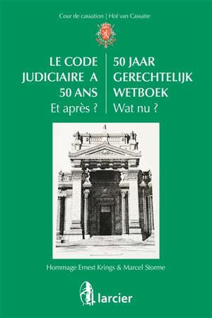 Le Code judiciaire a 50 ans : et après ? : hommage Ernest Krings & Marcel Storme = 50 jaar Gerechtelijk Wetboek : wat nu ?