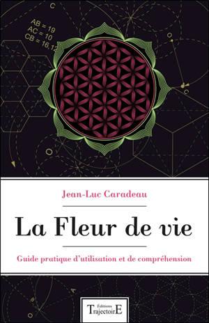 La fleur de vie : guide pratique d'utilisation et de compréhension