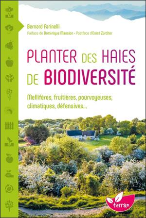 Planter des haies de biodiversité : mellifères, fruitières, pourvoyeuses, climatiques, défensives...