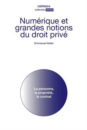 Numérique et grandes notions du droit privé : la personne, la propriété, le contrat