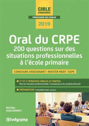 Oral du CRPE : 200 questions sur des situations professionnelles à l'école primaire : concours enseignant, master MEEF, ESPE, 2019