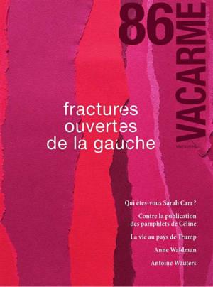 Vacarme. n° 86, Fractures ouvertes de la gauche