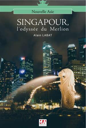 Monde chinois : nouvelle Asie, Singapour, l'odyssée du Merlion