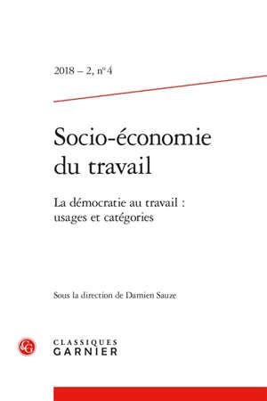 Socio-économie du travail. n° 4, La démocratie au travail : usages et catégories = Democracy at work : uses and categories